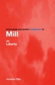Foto Cover di Routledge Philosophy Guidebook to Mill on Liberty, Ebook inglese di Jonathan Riley, edito da Taylor and Francis