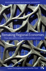 Ebook in inglese Remaking Regional Economies Christopherson, Susan , Clark, Jennifer