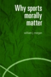 Ebook in inglese Why Sports Morally Matter Morgan, William