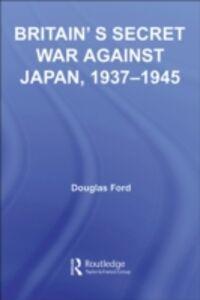 Ebook in inglese Britain's Secret War against Japan, 1937-1945 Ford, Douglas