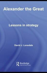 Ebook in inglese Alexander the Great: Lessons in Strategy Lonsdale, David J.