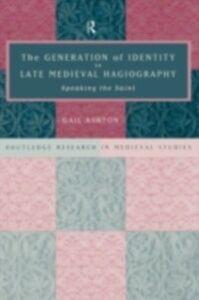 Foto Cover di Generation of Identity in Late Medieval Hagiography, Ebook inglese di Gail Ashton,Gail Ashton Nfa, edito da Taylor and Francis