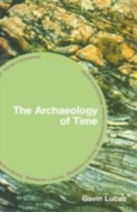 Ebook in inglese Archaeology of Time Lucas, Gavin