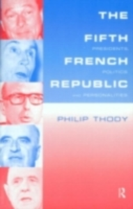 Ebook in inglese Fifth French Republic: Presidents, Politics and Personalities Thody, Philip