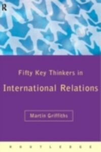 Ebook in inglese Fifty Key Thinkers in International Relations Griffiths, Martin