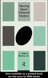 Ebook in inglese Opening Japan's Financial Markets Jr., J. Robert Brown