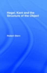 Foto Cover di Hegel, Kant and the Structure of the Object, Ebook inglese di Robert Stern, edito da Taylor and Francis