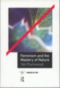 Foto Cover di Feminism and the Mastery of Nature, Ebook inglese di Val Plumwood, edito da Taylor and Francis