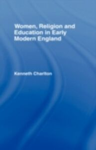 Foto Cover di Women, Religion and Education in Early Modern England, Ebook inglese di Kenneth Charlton, edito da Taylor and Francis