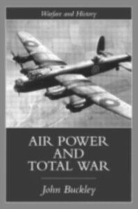 Foto Cover di Air Power in the Age of Total War, Ebook inglese di John Buckley, edito da Taylor and Francis
