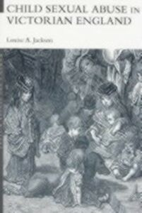Foto Cover di Child Sexual Abuse in Victorian England, Ebook inglese di Louise A. Jackson, edito da Taylor and Francis