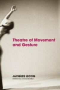 Ebook in inglese Theatre of Movement and Gesture Lecoq, Jacques