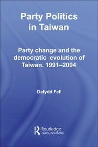 Ebook in inglese Party Politics in Taiwan Fell, Dafydd