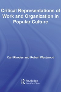 Ebook in inglese Critical Representations of Work and Organization in Popular Culture Rhodes, Carl , Westwood, Robert