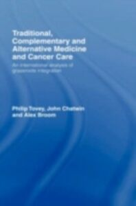 Ebook in inglese Traditional, Complementary and Alternative Medicine and Cancer Care Broom, Alex , Chatwin, John , Tovey, Philip