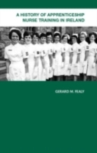 Ebook in inglese History of Apprenticeship Nurse Training in Ireland Fealy, Gerard M.