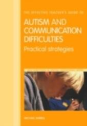 Effective Teacher's Guide to Autism and Communication Difficulties