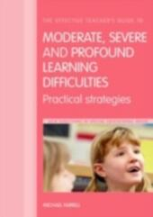 Effective Teacher's Guide to Moderate, Severe and Profound Learning Difficulties