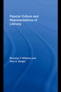 Ebook in inglese Popular Culture and Representations of Literacy Williams, Bronwyn , Zenger, Amy