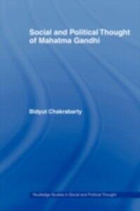 Ebook in inglese Social and Political Thought of Mahatma Gandhi Chakrabarty, Bidyut
