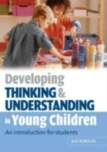 Ebook in inglese Developing Thinking and Understanding in Young Children Robson, Sue