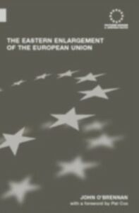 Foto Cover di Eastern Enlargement of the European Union, Ebook inglese di John O'Brennan, edito da Taylor and Francis