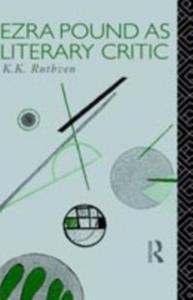 Ebook in inglese Ezra Pound as Literary Critic Ruthven, Emeritus Professor K K , Ruthven, K. K.