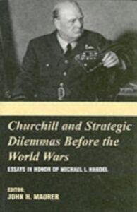 Foto Cover di Churchill and the Strategic Dilemmas before the World Wars, Ebook inglese di  edito da Taylor and Francis