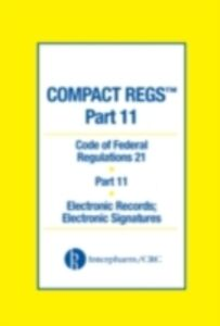 Ebook in inglese Compact Regs Part 11: CFR 21 Part 11 Electronic Records Administration, Food and Drug