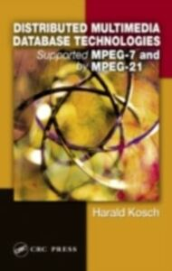 Foto Cover di Distributed Multimedia Database Technologies Supported by MPEG-7 and MPEG-21, Ebook inglese di Harald Kosch, edito da CRC Press