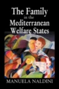 Foto Cover di Family in the Mediterranean Welfare States, Ebook inglese di Manuela Naldini, edito da Taylor and Francis