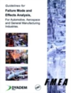 Ebook in inglese Guidelines for Failure Mode and Effects Analysis (FMEA), for Automotive, Aerospace, and General Manufacturing Industries Press, Dyadem