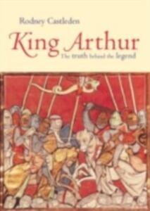 Foto Cover di King Arthur, Ebook inglese di Rodney Castleden, edito da Taylor and Francis