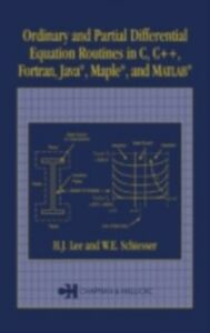 Ebook in inglese Ordinary and Partial Differential Equation Routines in C, C++, Fortran, Java, Maple, and MATLAB Lee, H.J. , Schiesser, W.E.