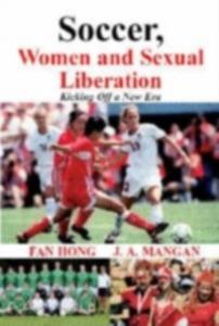 Ebook in inglese Soccer, Women, Sexual Liberation Hong, Fan , Mangan, J.A.