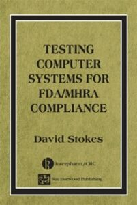 Ebook in inglese Testing Computers Systems for FDA/MHRA Compliance Stokes, David