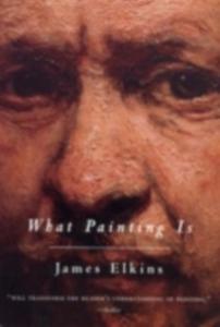 Ebook in inglese What Painting Is ELKINS, JAMES