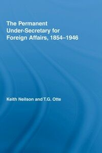 Foto Cover di Permanent Under-Secretary for Foreign Affairs, 1854-1946, Ebook inglese di Keith Neilson,T.G. Otte, edito da Taylor and Francis
