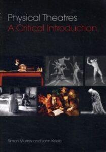 Foto Cover di Physical Theatres: A Critical Introduction, Ebook inglese di John Keefe,Simon Murray, edito da Taylor and Francis