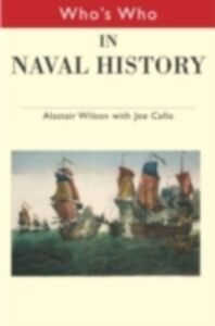 Ebook in inglese Who's Who in Naval History Callo, Joseph F. , Wilson, Alastair