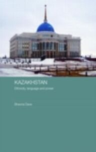 Ebook in inglese Kazakhstan - Ethnicity, Language and Power Dave, Bhavna