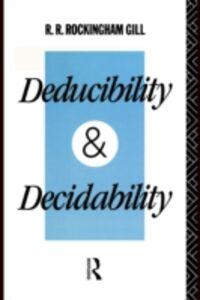 Ebook in inglese Deducibility and Decidability Gill, R. R. Rockingham