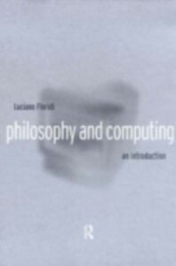 Foto Cover di Philosophy and Computing, Ebook inglese di Luciano Floridi, edito da Taylor and Francis