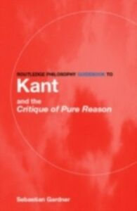 Ebook in inglese Routledge Philosophy GuideBook to Kant and the Critique of Pure Reason Gardner, Sebastian