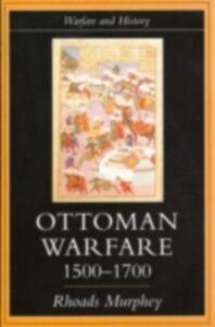 Foto Cover di Ottoman Warfare, 1500-1700, Ebook inglese di Rhoads Murphey, edito da Taylor and Francis
