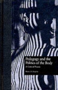 Ebook in inglese Pedagogy & Politics Of Body -, -