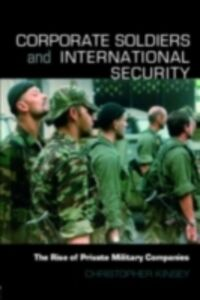 Foto Cover di Corporate Soldiers and International Security, Ebook inglese di Christopher Kinsey, edito da Taylor and Francis