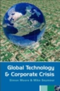 Foto Cover di Global Technology and Corporate Crisis, Ebook inglese di Simon Moore,Mike Seymour, edito da Taylor and Francis