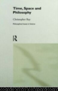 Foto Cover di Time, Space and Philosophy, Ebook inglese di Christopher Ray, edito da Taylor and Francis