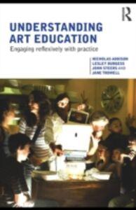 Ebook in inglese Understanding Art Education Addison, Nicholas , Burgess, Lesley , Steers, John , Trowell, Jane